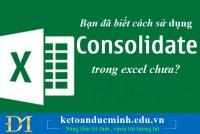 Bạn đã biết cách sử dụng CONSOLIDATE trong excel chưa?