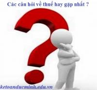 Các câu hỏi hay về thuế thường gặp nhất được trả lời theo thông tư nghị định mới nhất