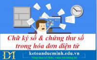 Chữ ký số và chứng thư số trong hóa đơn điện tử - Những điều doanh nghiệp cần biết