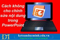 Cách bảo mật không cho chỉnh sửa nội dung trong PowerPoint - Kế toán Đức Minh.