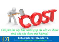 Chi phí lãi vay khi chưa góp đủ vốn có được tính chi phí được trừ không?-  Kế toán Đức Minh