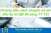 Hướng dẫn cách chuyển số dư đầu kỳ từ QĐ 48 sang TT 133- Kế toán Đức Minh.
