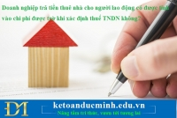Doanh nghiệp trả tiền thuê nhà cho người lao động có được tính vào chi phí được trừ khi xác định thuế TNDN không?