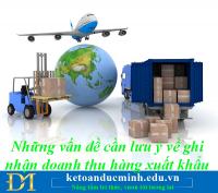 Những vấn đề cần lưu ý về ghi nhận doanh thu hàng xuất khẩu - Kế toán Đức Minh.