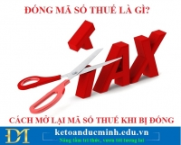 Đóng mã số thuế là gì? Cách mở lại mã số thuế khi bị đóng