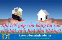 Khi DN góp vốn bằng tài sản có phải xuất hoá đơn không? - Kế toán Đức Minh
