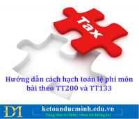 Hướng dẫn cách hạch toán lệ phí môn bài theo TT200 và TT133 - Kế toán Đức Minh.