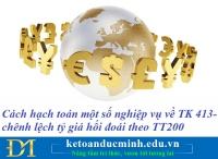 Cách hạch toán một số nghiệp vụ về TK 413- chênh lệch tỷ giá hối đoái theo TT200 – Kế toán Đức Minh.