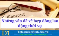 Những vấn đề về hợp đồng lao động thời vụ - Kế toán Đức Minh.