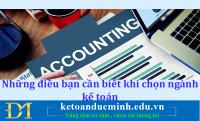 Những điều bạn cần biết khi chọn ngành kế toán - Kế toán Đức Minh.