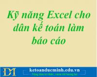 Kỹ năng Excel cho dân kế toán làm báo cáo Phần 1
