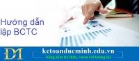 Hướng dẫn cách lập Báo cáo Tài chính chi tiết từng chỉ tiêu – Kế toán Đức Minh.