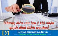 Những điều cần lưu ý khi nhận quyết định kiểm tra thuế - Kế toán Đức Minh.