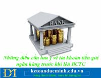 Những điều cần lưu ý về tài khoản tiền gửi ngân hàng trước khi lên BCTC- Kế toán Đức Minh.