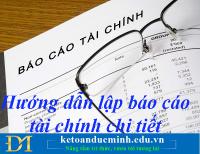 Hướng dẫn lập báo cáo tài chính chi tiết - Kế toán Đức Minh
