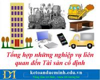 Tổng hợp những nghiệp vụ liên quan đến Tài sản cố định phần 2- Kế toán Đức Minh.