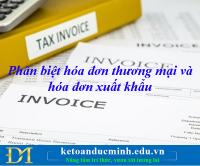 Phân biệt hóa đơn thương mại và hóa đơn xuất khẩu - Kế toán Đức Minh.