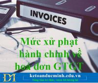 Mức xử phạt hành chính về hoá đơn GTGT.