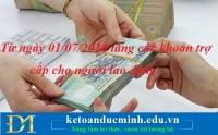 Từ ngày 01/07/2018 tăng các khoản trợ cấp cho người lao động - KTĐM