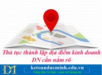 Thủ tục thành lập địa điểm kinh doanh DN cần nắm rõ-Kế toán Đức Minh