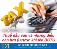 Thuế đầu vào và những điều cần lưu ý trước khi lên BCTC- Kế toán Đức Minh.