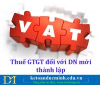 Thuế giá trị gia tăng đối với doanh nghiệp mới thành lập - Kế toán Đức Minh.