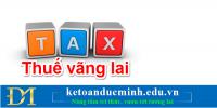 Hạch toán thuế vãng lai – Kế toán Đức Minh