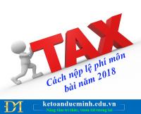 Cách nộp lệ phí môn bài năm 2018 - Kế toán Đức Minh