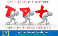 Thu nhập nào phải nộp thuế? Thu nhập nào được miễn thuế?