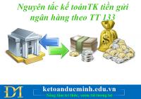 Nguyên tắc kế toán của TK tiền gửi ngân hàng theo TT133