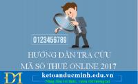 Hướng dẫn tra cứu thông tin mã số thuế thu nhập cá nhân (TNCN) và thông tin doanh nghiệp online 2017