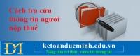 Cách tra cứu thông tin người nộp thuế - Kế toán Đức Minh