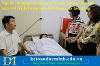 Người sửdụng lao động có trách nhiệm như thế nào đối với NLĐ bị tai nạn khi tham gia lao động