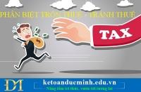 Phân biệt trốn thuế, tránh thuế - mức phạt đối với hành vi trốn thuế, gian lận thuế