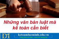 Những văn bản luật mà người làm kế toán cần biết mới nhất - Kế toán Đức Minh