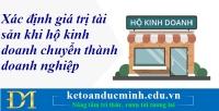 Xác định giá trị tài sản khi hộ kinh doanh chuyển thành doanh nghiệp – Kế toán Đức Minh.