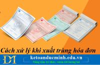 Cách xử lý khi xuất trùng hóa đơn – Kế toán Đức Minh.