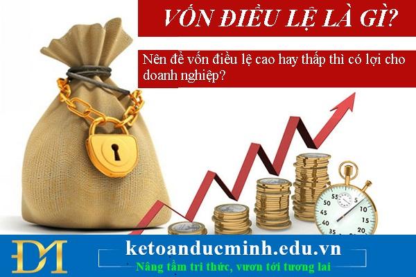 Vốn điều lệ là gì? Nên để vốn điều lệ cao hay thấp thì có lợi cho doanh nghiệp?